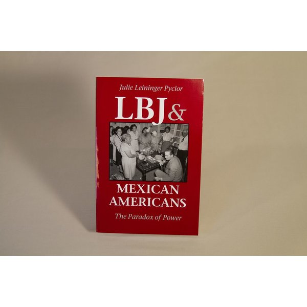 All the way with LBJ LBJ & MEXICAN AMERICANS by Julie Pycior