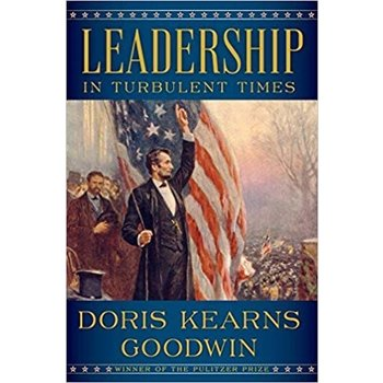 Leadership: In Turbulent Times by Doris Kearns Goodwin