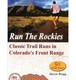 Mountaineers Publishing Run The Rockies : Classic Trail Runs in Colorado's Front Range