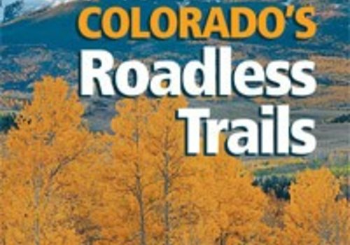 Mountaineers Publishing Hiking Colorado's Roadless Trails Book