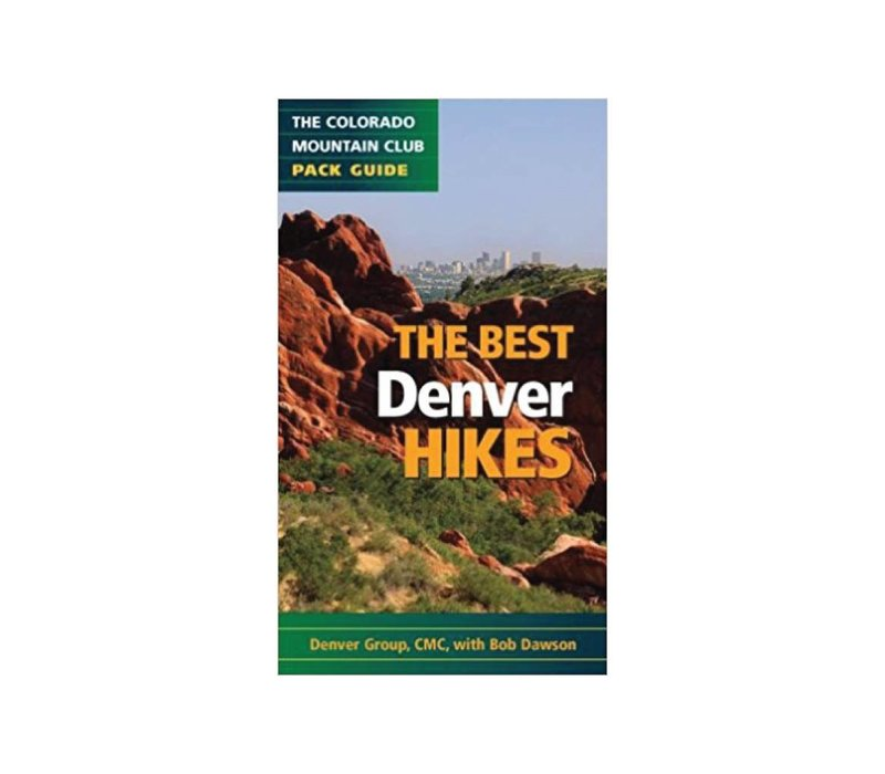 The Best Denver Hikes (Colorado Mountain Club Pack Guides)