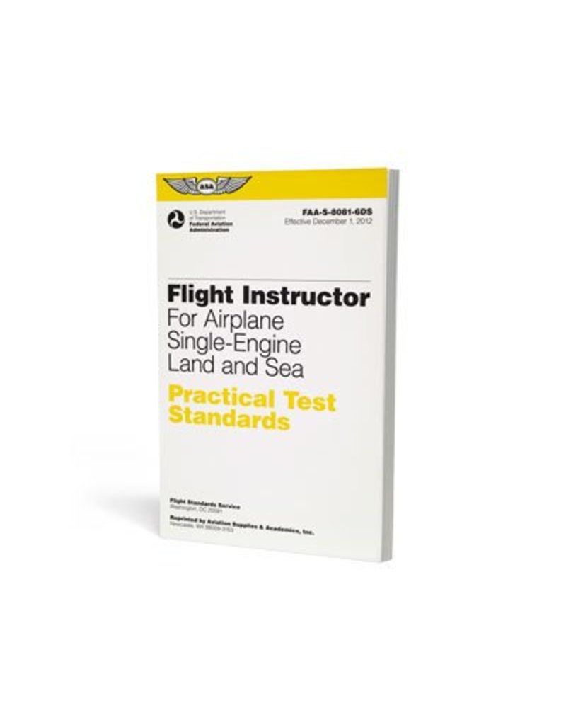 ASA ASA PRACTICAL TEST STANDARDS; FLIGHT INSTRUCTOR FOR AIRPLANE S-E LAND AND SEA