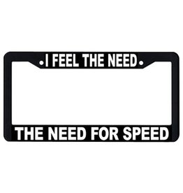 I FEEL THE NEED FOR SPEED License Plate Frame