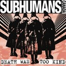 Alternative Tentacles Subhumans, The (Canada) - Death Was Too Kind LP