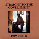 Papa Tullo - Straight To The Government LP