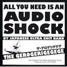 Gerogerigegege, The - All You Need Is An Audio Shock LP