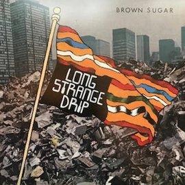 Brown Sugar - Long Strange Drip LP