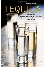 Books Tequila: A Guide to Types, Flights, Cocktails and Bites by Joanne Weir