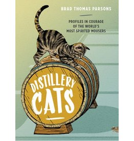 Books Distillery Cats: Profiles in Courage of the World's Most Spirited Mousers by Brad Thomas Parsons