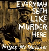 Hayes McMullan - Every Day Seem Like Murder Here 2LP