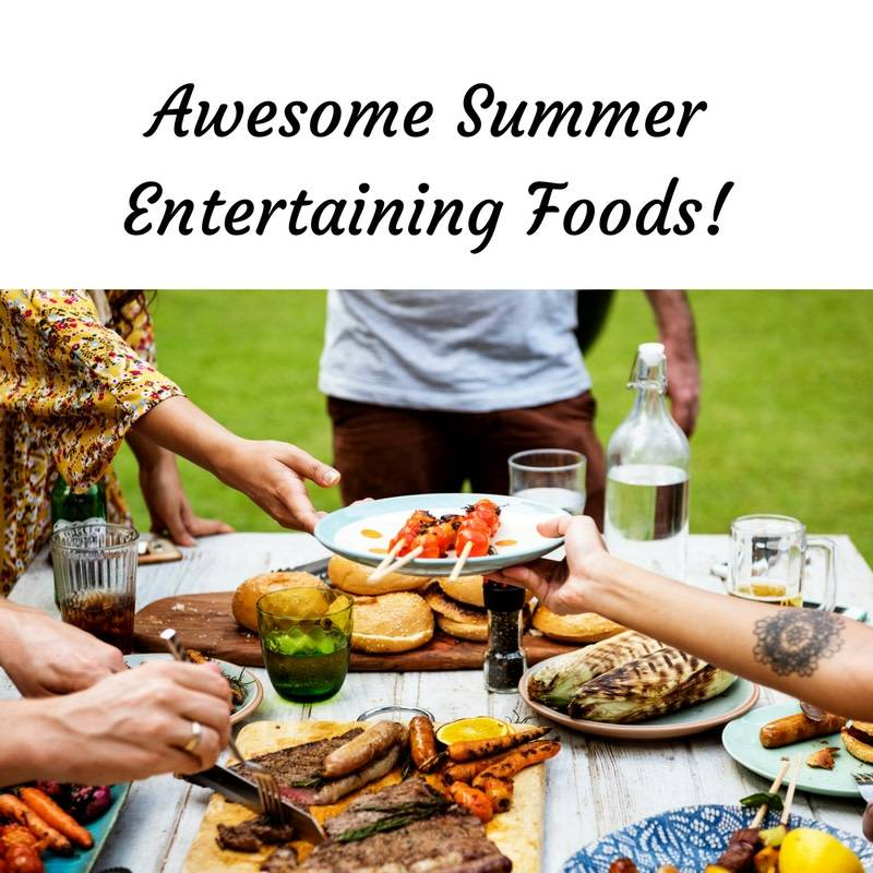 Awesome Summer Entertaining Foods 7/10/18