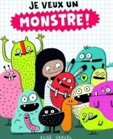 Livre «Je veux un monstre!» de Elise Gravel. Éditions Scholastic, 40 pages, 4-8 ans+