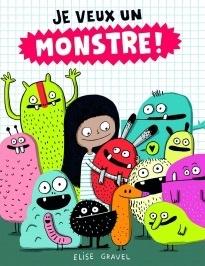 Scholastic Livre «Je veux un monstre!» de Elise Gravel. Éditions Scholastic, 40 pages, 4-8 ans+