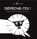 Les 400 coups Livre «Dépêche-toi!» d'Anne-Sophie Tilly et Julien Chung. Éditions Les 400 Coups, 0-3ans