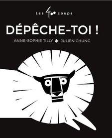 Livre «Dépêche-toi!» d'Anne-Sophie Tilly et Julien Chung. Éditions Les 400 Coups, 0-3ans