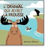 Scholastic Livre «L'orignal qui avait la frousse» de Nicholas Oldland. Éditions Scholastic, 32 pages, 3-8 ans