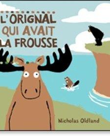Livre «L'orignal qui avait la frousse» de Nicholas Oldland. Éditions Scholastic, 32 pages, 3-8 ans