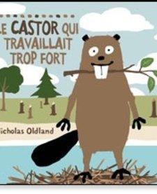 Livre «Le castor qui travaillait fort» de Nicholas Oldland. Éditions Scholastic, 32 pages, 3-8 ans