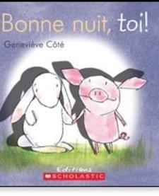Livre «Bonne nuit toi» de Geneviève Côté. Éditions Scholastic, 32 pages, 3-8 ans