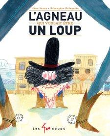 Livre «L'agneau qui voulait être un loup» de Jean Leroy et Bérengère Delaporte. Éditions Les 400 Coups, 32 pages, 5ans+