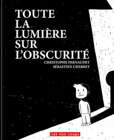 Livre «Toute la lumière sur l'obscurité » de Christophe Pernaudet et Sébastien Chebret. Éditions Les 400 Coups, 32 pages, 5ans+