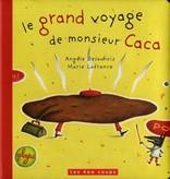 Les 400 coups Livre «Le grand voyage de monsieur Caca » de Angèle Delaunois et Marie Lafrance. Éditions Les 400 Coups, 24 pages, 3ans+