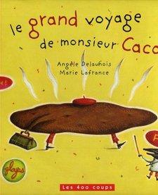 Livre «Le grand voyage de monsieur Caca » de Angèle Delaunois et Marie Lafrance. Éditions Les 400 Coups, 24 pages, 3ans+