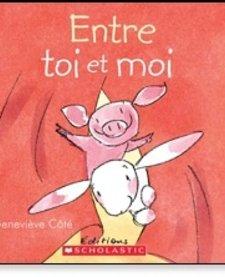Livre «Entre toi et moi» de Geneviève Côté. Éditions Scholastic, 32 pages, 3ans+
