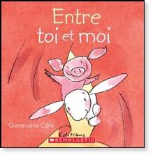 Scholastic Livre «Entre toi et moi» de Geneviève Côté. Éditions Scholastic, 32 pages, 3ans+