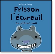 Scholastic Livre «Frisson l'écureuil en pleine nuit» de Mélanie Watt. Éditions Scholastic, 32 pages, 4-8 ans
