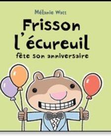 Livre «Frisson l'écureuil fête son anniversaire» de Mélanie Watt. Éditions Scholastic, 32 pages, 4-8 ans