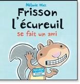 Scholastic Livre «Frisson l'écureuil se fait un ami» de Mélanie Watt. Éditions Scholastic, 40 pages, 4-8 ans