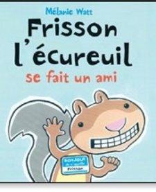 Livre «Frisson l'écureuil se fait un ami» de Mélanie Watt. Éditions Scholastic, 40 pages, 4-8 ans