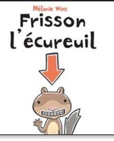 Livre «Frisson l'écureuil» de Mélanie Watt. Éditions Scholastic, 32 pages, 4-8 ans
