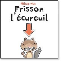 Scholastic Livre «Frisson l'écureuil» de Mélanie Watt. Éditions Scholastic, 32 pages, 4-8 ans