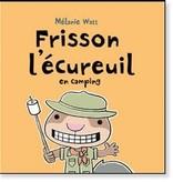 Scholastic Livre «Frisson l'écureuilen camping» de Mélanie Watt. Éditions Scholastic, 32 pages, 4-8 ans