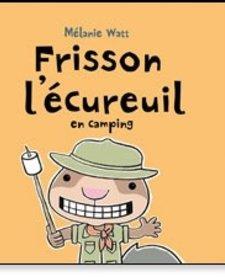 Livre «Frisson l'écureuilen camping» de Mélanie Watt. Éditions Scholastic, 32 pages, 4-8 ans