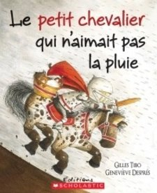 Livre «Le petit chevalier qui n'aimait pas la pluie» de Gilles Tibo et Geneviève Després. Éditions Scholastic, 32 pages, 3-8 ans