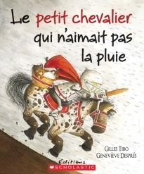 Scholastic Livre «Le petit chevalier qui n'aimait pas la pluie» de Gilles Tibo et Geneviève Després. Éditions Scholastic, 32 pages, 3-8 ans
