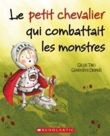 Livre «Le petit chevalier qui combattait les monstres » de Gilles Tibo et Geneviève Després. Éditions Scholastic, 32 pages, 3-8 ans