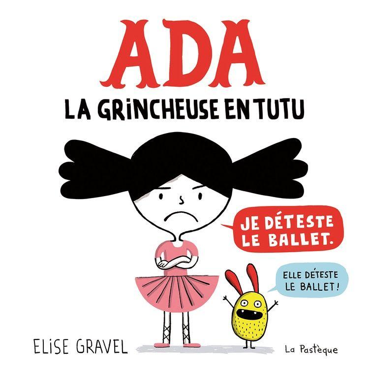 Les éditions de la Pastèque Livre «Ada - La grincheuse en tutu»Élise Gravel à La Pastèque36 pages