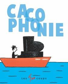 Livre «Cacophonie» de Zidrou et Chebret. Éditions Les 400 Coups, 0-3ans