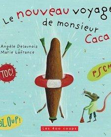 Livre «Le nouveau voyage de monsieur Caca » de Angèle Delaunois et Marie Lafrance. Éditions Les 400 Coups, 24 pages, 3ans+