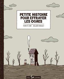 Livre «Petite histoire pour effrayer les ogres» de Pierrette Dubé et Guillaume Perreault.Éditions Les 400 Coups, 5+