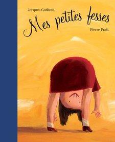 Livre «Mes petites fesses» de Pierre Pratt. Éditions Les 400 Coups, 24 pages, 5ans+