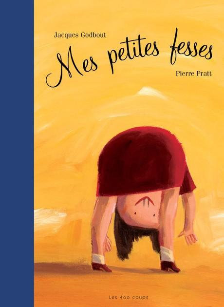 Les 400 coups Livre «Mes petites fesses» de Jacques Godbout et Pierre Pratt. Éditions Les 400 Coups,5ans+