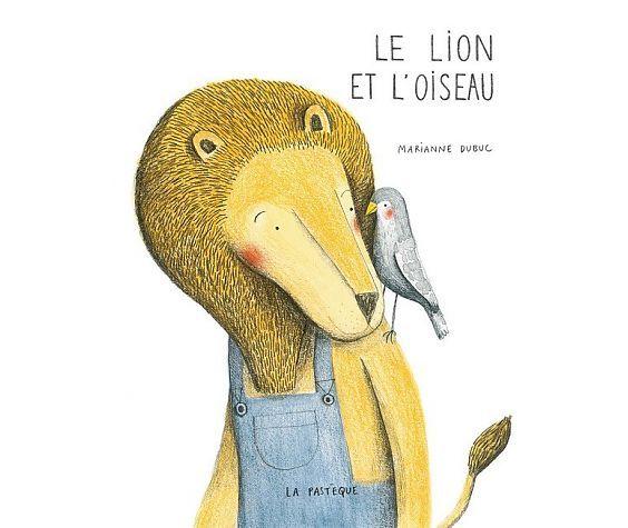 Les éditions de la Pastèque Livre «Le lion et l'oiseau » de Marianne Dubuc. Les éditions la Pastèque, 72 pages, 3ans+