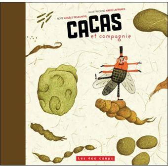 Les 400 coups Livre «Caca et compagnie » de Angèle Delaunois et Marie Lafrance. Éditions Les 400 Coups, 24 pages, 3ans+