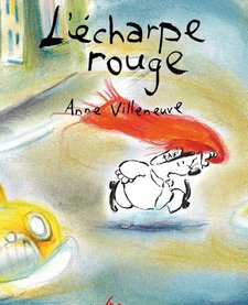 Livre «L'Écharpe rouge» d'Anne Villeneuve <br /> Éditions Les 400 Coups<br /> 3 ans+<br /> 32 pages