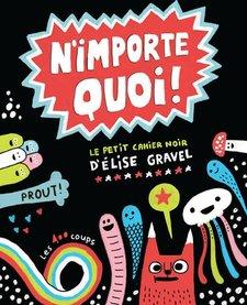 Livre «N&#039;importe quoi!» d'Élise Gravel<br /> Éditions Les 400 Coups<br /> 5 ans+<br /> 96 pages